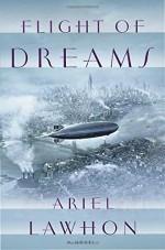 Flight of Dreams: A Novel - Ariel Lawhon