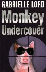 Monkey Undercover - Gabrielle Lord