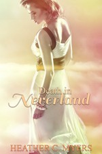 Death in Neverland: Book 1 in The Neverland Trilogy (The Neverland Series) - Heather C. Myers, Desiree DeOrto