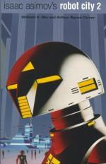 Isaac Asimov's Robot City Vol. 2 - William F. Wu, Arthur Byron Cover, Byron Cover