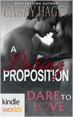 Dare To Love Series: A Daring Proposition (Kindle Worlds Novella) - Casey Hagen