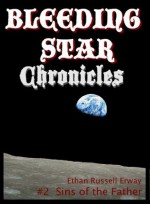 Bleeding Star Chronicles #2 - Sins of the Father (The Bleeding Star Chronicles) - Ethan Russell Erway