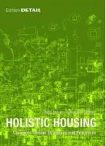 Holistic Housing: Concepts, Design Strategies and Processes - Hans Drexler, Sebastian El khouli