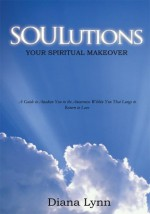 Soulutions:Your Spiritual Makeover - Diana Lynn