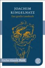 Das große Lesebuch: Fischer Klassik PLUS (German Edition) - Joachim Ringelnatz, Mirjam Neusius