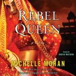 Rebel Queen: A Novel - Michelle Moran, Sneha Mathan