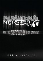 Paranormal Noise:Listen Beyond the Silence - Marco Santucci