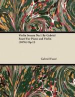 Violin Sonata No.1 by Gabriel Faure for Piano and Violin (1876) Op.13 - Gabriel Faure