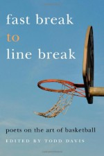 Fast Break to Line Break: Poets on the Art of Basketball - Todd Davis