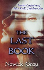 The Last Book: Further Confessions of Felix Krull, Confidence Man - Nowick Gray