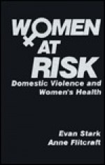 Women at Risk: Domestic Violence and Women's Health - Evan Stark, Anne Flitcraft