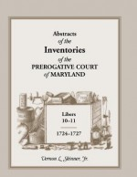 Abstracts of the Inventories of the Prerogative Court of Maryland, Libers 10-11, 1724-1727 - Vernon L. Skinner Jr.