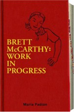 Brett McCarthy: Work In Progress - Maria Padian