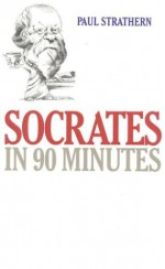 Socrates in 90 Minutes - Paul Strathern
