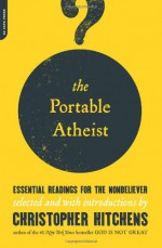 The Portable Atheist: Essential Readings for the Nonbeliever - John Updike, George Eliot, John Stuart Mill, Thomas Hobbes, Richard Dawkins, Daniel C. Dennett, Carl Sagan, Mark Twain, H.L. Mencken, Christopher Hitchens, Ian McEwan, Salman Rushdie, Joseph Conrad, Ibn Warraq, Martin Gardner, Karl Marx, Bertrand Russell, A.C. Grayling, Pe