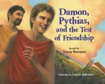 Damon, Pythias, and the Test of Friendship - Teresa Bateman, Layne Johnson