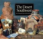 The Desert Southwest: Four Thousand Years of Life and Art - Allan Hayes, Carol Hayes, John Blom