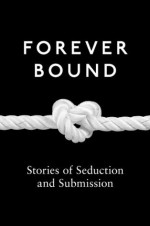 Forever Bound (Mischief Books) - Kyoko Church, Elizabeth Coldwell, Flora Dain, de Fer, Rose, Michael Hemmingson, Ashley Hind, Annabeth Leong, Maxine Marsh, Medea Mor, Tabitha Rayne, Giselle Renarde, Heather Towne