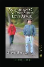 Anthology Of A One-Sided Love Affair - Steve Hall