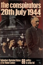 The Conspirators: 20th July 1944 (Politics in Action, #1) - Roger Manvell, Barrie Pitt, David Mason
