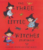 The Three Little Witches Storybook - Georgie Adams, Emily Bolam