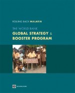 Rolling Back Malaria: The World Bank Global Strategy & Booster Program - World Bank Group, World Bank Group