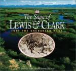 Saga of Lewis and Clark: Into the Uncharted West - DK Publishing, Thomas Schmidt, Jeremy Schmidt
