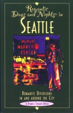Romantic Days and Nights in Seattle: Romantic Diversions in and around the City - Jo Brown