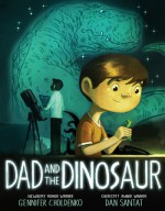 Dad and the Dinosaur - Gennifer Choldenko, Dan Santat