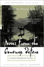 Notes from The Century Before: A Journal from British Columbia - Edward Hoagland, Jon Krakauer, David Quammen