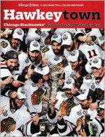 Hawkeytown: Chicago Blackhawks' Run for the 2010 Stanley Cup - Chicago Tribune
