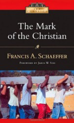 The Mark of the Christian (IVP Classics) - Francis August Schaeffer, James W. Sire