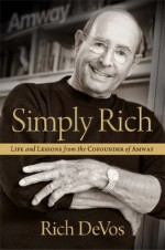 Simply Rich: Life and Lessons from the Cofounder of Amway: A Memoir - Rich DeVos