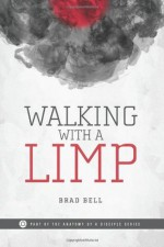 Walking With a Limp (The Anatomy of a Disciple Series) - Brad Bell