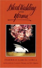 Blood Wedding and Yerma - Federico García Lorca, W.S. Merwin, Langston Hughes