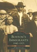 Boston's Immigrants - Michael Price, Anthony Mitchell Sammarco