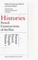 Histories: French Constructions of the Past (Postwar French Thought, Vol 1) - Arthur Goldhammer