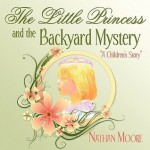 The Little Princess and the Backyard Mystery: A Children's Story - Nathan Moore