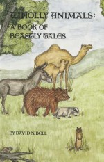 Wholly Animals: A Book of Beastly Tales (Cistercian Studies Series 128) - David Bell, Alice Duthie-Clark