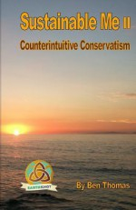 Sustainable Me II: Counterintuitive Conservatism - Ben Thomas