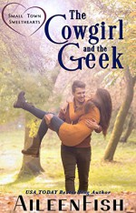 The Cowgirl & the Geek (Small Town Sweethearts Book 2) - Aileen Fish