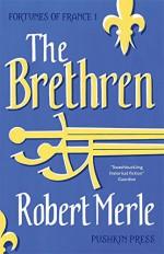 The Brethren: Fortunes of France: Volume 1 - Robert Merle, T. Jefferson Kline