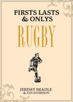 Firsts, Lasts & Onlys: Rugby - Jeremy Beadle, Ian Harrison
