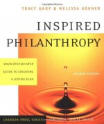 Inspired Philanthropy: Your Step-by-Step Guide to Creating a Giving Plan (Kim Klein's Fundraising Series) - Tracy Gary, Melissa Kohner, Kim Klein