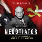 Negotiator: The Life and Career of James B. Donovan - Philip J. Bigger, Robertson Dean, Blackstone Audio