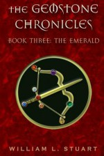 The Gemstone Chronicles Book Three: The Emerald - William L. Stuart