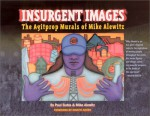 Insurgent Images: The Agitprop Murals of Mike Alewitz - Mike Alewitz, Paul Buhle