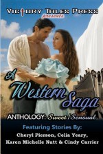 A Western Saga Anthology: Sweet/Sensual - Cheryl Pierson, Celia Yeary, Karen Michelle Nutt, Cindy Carrier