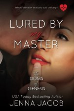 Lured By My Master (The Doms of Genesis) (Volume 6) by Jenna Jacob (2016-07-17) - Jenna Jacob