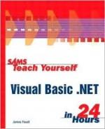 Sams Teach Yourself Visual Basic.Net in 24 Hours - James D. Foxall